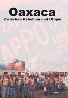 Oaxaca. Zwischen Rebellion und Utopie